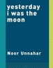 <b>Unnahar Noor</b>,Yesterday I Was the Moon