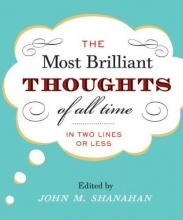 Shanahan, John M. The Most Brilliant Thoughts of All Time (in Two Lines or Less)