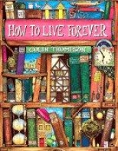 Colin Thompson How To Live Forever