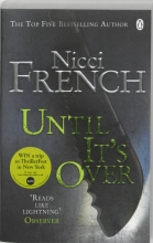 Nicci French , Until it`s Over