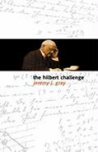 Jeremy (Senior Lecturer in Mathematics, Senior Lecturer in Mathematics, The Open University) Gray The Hilbert Challenge