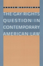 Koppelman, Andrew The Gay Rights in Question in Contemporary American Law