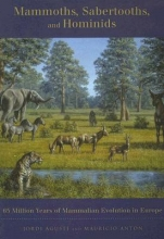 Jordi Agusti,   Mauricio Anton Mammoths, Sabertooths, and Hominids