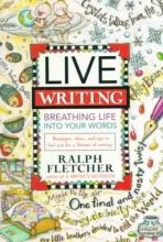Fletcher, Ralph Live Writing