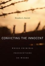 Garrett, Brandon L. Convicting the Innocent - Where Criminal Prosecutions Go Wrong
