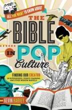 Harvey, Kevin All You Want to Know about the Bible in Pop Culture
