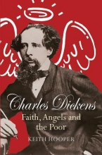 Hooper, Keith Charles Dickens: Faith, Angels and the Poor
