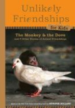 Holland, Jennifer S. Unlikely Friendships for Kids. The Monkey and the Dove