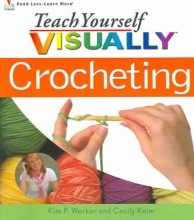 Werker, Kim P. Teach Yourself VISUALLYTM Crocheting
