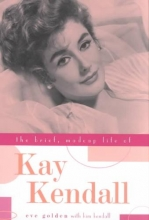 Golden, Eve The Brief, Madcap Life of Kay Kendall