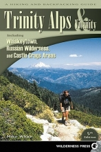 Mike White Trinity Alps & Vicinity: Including Whiskeytown, Russian Wilderness, and Castle Crags Areas