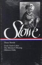 Stowe, Harriet Beecher Three Novels