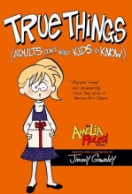 Gownley, Jimmy True Things Adults Don`t Want Kids to Know