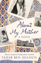 Jelloun, Tahar Ben About My Mother