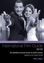 Smith, Ian The International Film Guide 2012 - The Definitive  Annual Review of World Cinema, 48th Edition