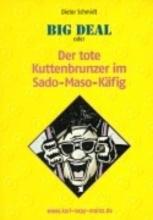 Schmidt, Dieter Big Deal oder Der tote Kuttenbrunzer im Sado-Maso-Käfig