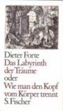 Forte, Dieter Das Labyrinth der Tr?ume oder Wie man den Kopf vom K?rper trennt