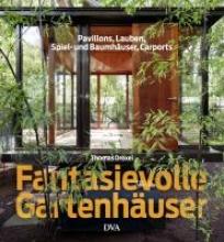 Drexel, Thomas Fantasievolle Gartenhäuser