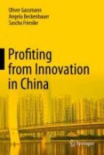 Oliver Gassmann,   Angela Beckenbauer,   Sascha Friesike Profiting from Innovation in China