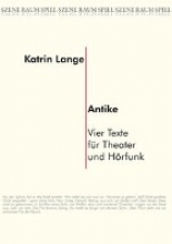 Lange, Katrin Antike. Vier Texte fr Theater und Hrfunk