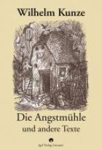 Kunze, Wilhelm Die Angstmühle und andere Texte