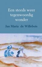 Jan Maria de Willebois Een steeds weer tegenwoordig wonder