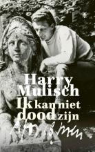 Harry Mulisch , Ik kan niet dood zijn