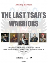 Andris J. Kursietis , The last tsar`s warriors Vol I A-O