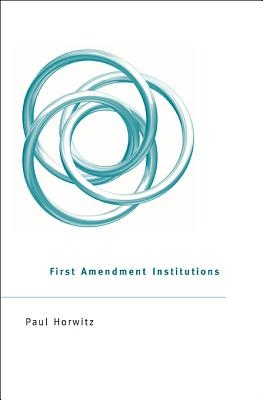 Paul Horwitz,First Amendment Institutions