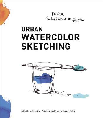 Felix Scheinberger,Urban Watercolor Sketching