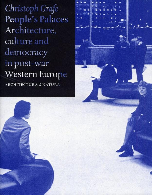 Christoph Grafe,People`s palaces architecture, culture and democracy in post-war Western Europe