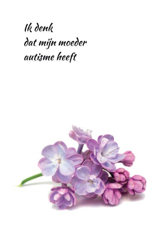 Anna Koenschot,Ik denk dat mijn moeder autisme heeft