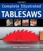 Anthony, Paul,Taunton`s Complete Illustrated Guide to Tablesaws
