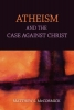 <b>Mccormick, Matthew S.</b>,Atheism And The Case Against Christ