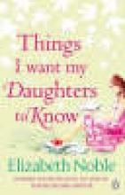 Noble, Elizabeth Things I Want My Daughters to Know