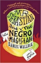 Wallace, Daniel Mr. Sebastian and the Negro Magician