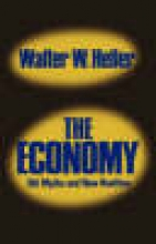 Heller, Walter W. The Economy - Old Myths and New Realities