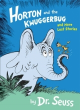 Seuss, Dr Horton and the Kwuggerbug and More Lost Stories