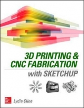 Cline, Lydia Sloan 3D Printing and CNC Fabrication With Sketchup