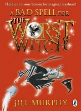 Jill Murphy A Bad Spell for the Worst Witch
