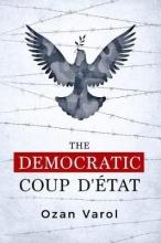 Varol, Ozan O. The Democratic Coup d`Etat