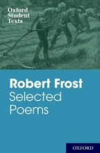 Robert Frost Oxford Student Texts: Robert Frost: Selected Poems