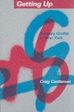 Castleman, Getting Up - Subway Graffiti in New York