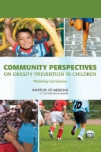 Food and Nutrition Board,   Institute of Medicine,   Annina Catherine Burns,   Paula Tarnapol Whitacre Community Perspectives on Obesity Prevention in Children