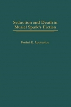 Apostolou, Fotini E Seduction and Death in Muriel Spark`s Fiction