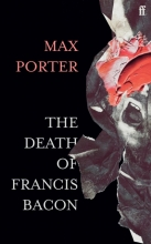 Max (Author) Porter , The Death of Francis Bacon