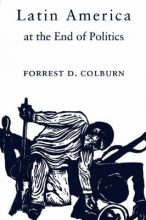 Colburn, Forrest D. Latin America at the End of Politics
