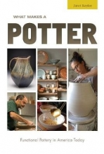 Janet Koplos What Makes a Potter: Functional Pottery in America Today