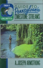 A.Joseph Armstrong Trout Unlimited`s Guide to Pennsylvania Limestone Streams