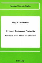 Bredemeier, Mary E. Urban Classroom Portraits